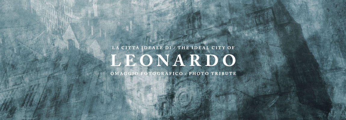The ideal city of Leonardo: selected photographers